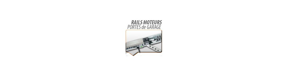 RAILS MOTEURS PORTE DE GARAGE